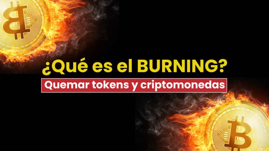 Que significa el burning o quemar tokens y criptomonedas